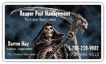 Reaper Pest Management - Termite Specialist - Darren May owner / operator 742 Dunbar IL - 1-708-220-9902, 1-708-946-9515